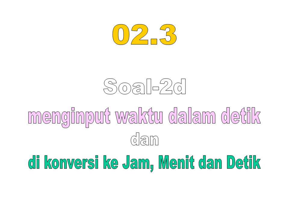 Meng-konversi waktu dalam Detik menjadi : Jam, Menit dan Detik.