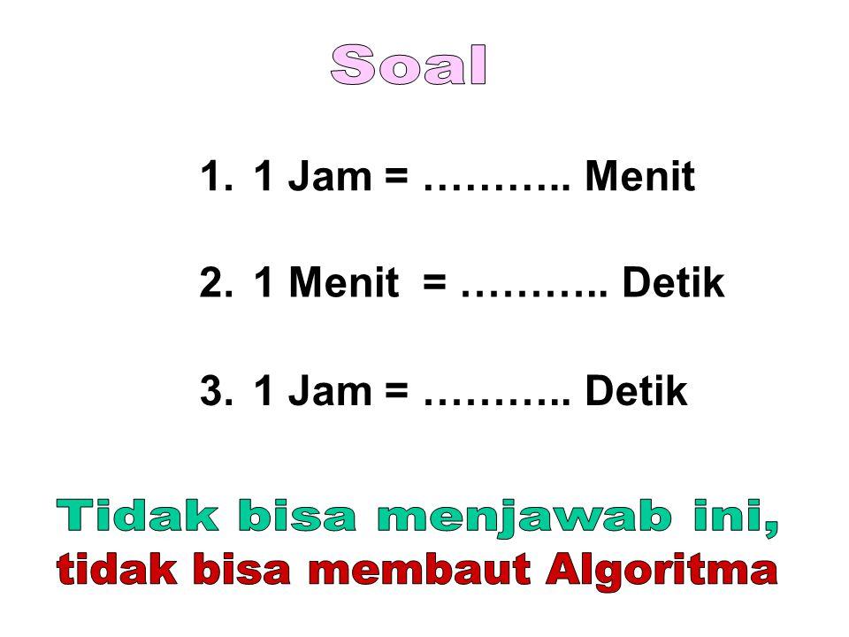1.1 Jam = ……….. Menit 2.1 Menit = ……….. Detik 3.1 Jam = ……….. Detik