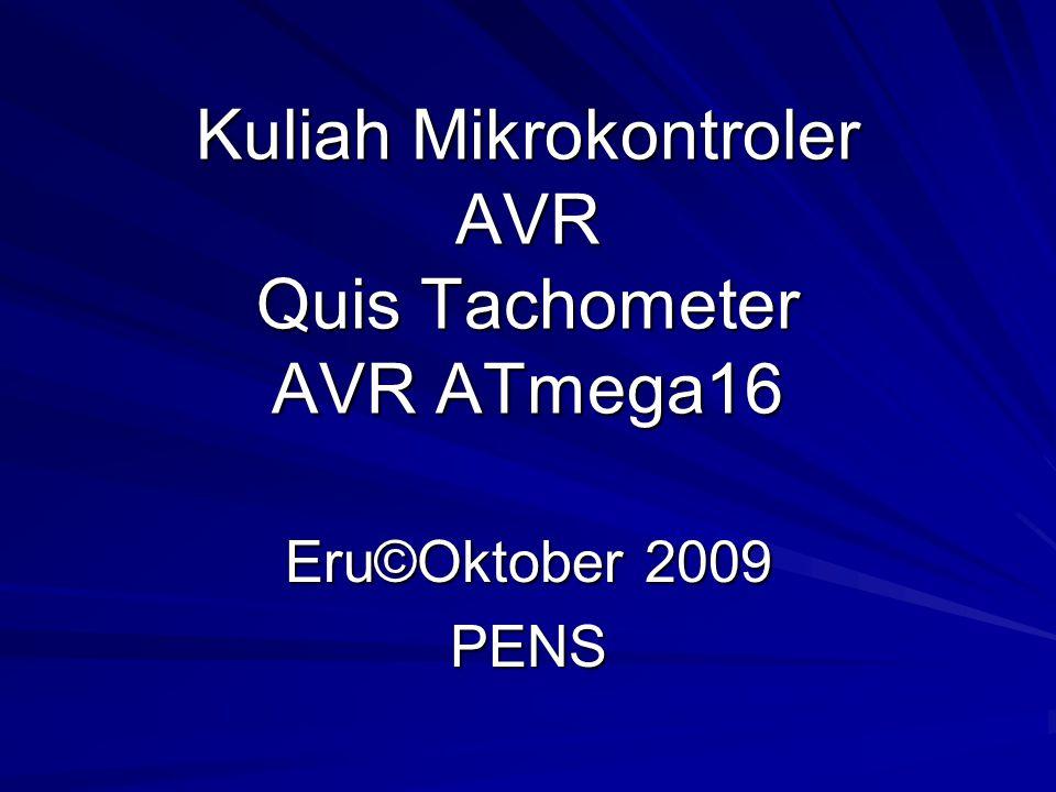 Kuliah Mikrokontroler AVR Quis Tachometer AVR ATmega16 Eru©Oktober 2009 PENS