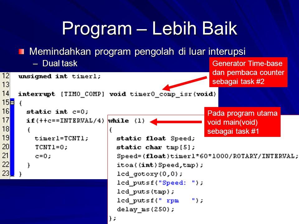 Program – Lebih Baik Memindahkan program pengolah di luar interupsi –Dual task Pada program utama void main(void) sebagai task #1 Generator Time-base