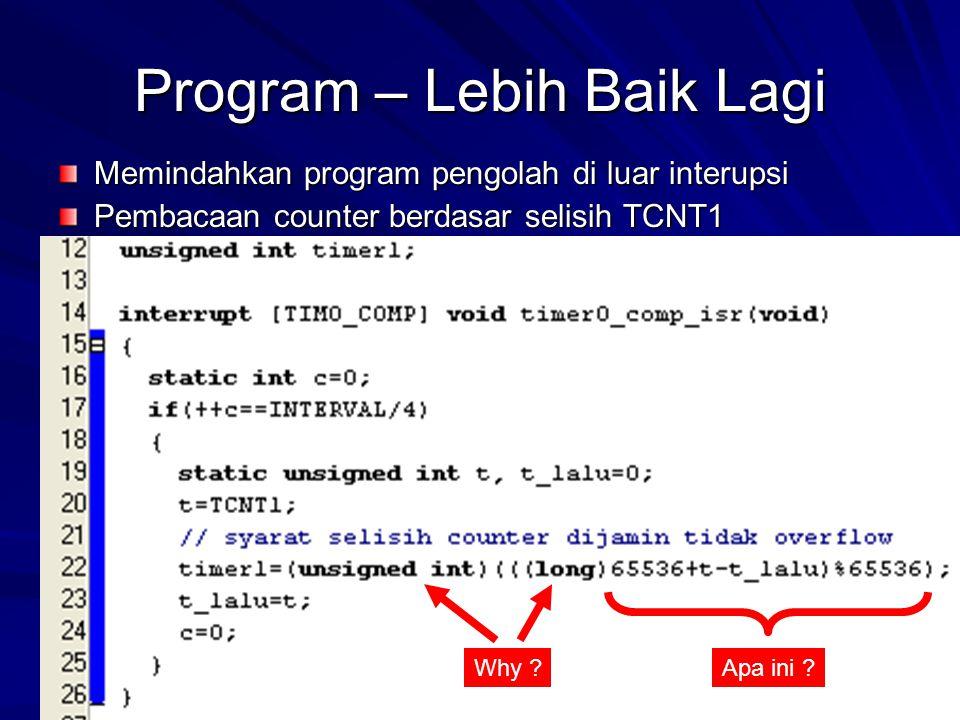Program – Lebih Baik Lagi Memindahkan program pengolah di luar interupsi Pembacaan counter berdasar selisih TCNT1 Why ?Apa ini ?