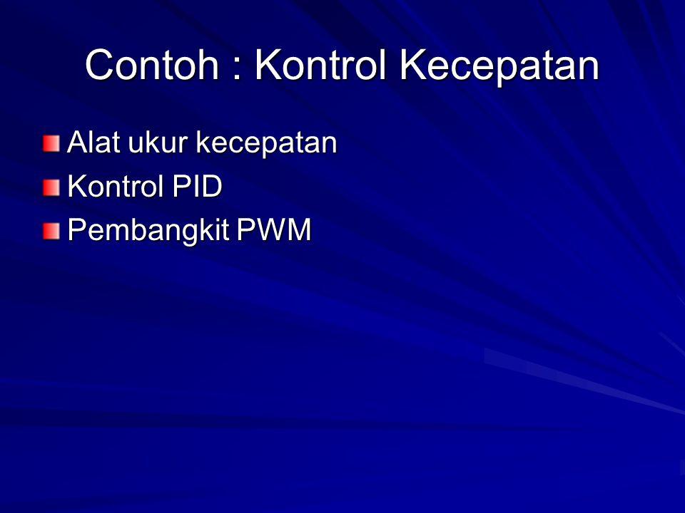 Contoh : Kontrol Kecepatan Alat ukur kecepatan Kontrol PID Pembangkit PWM