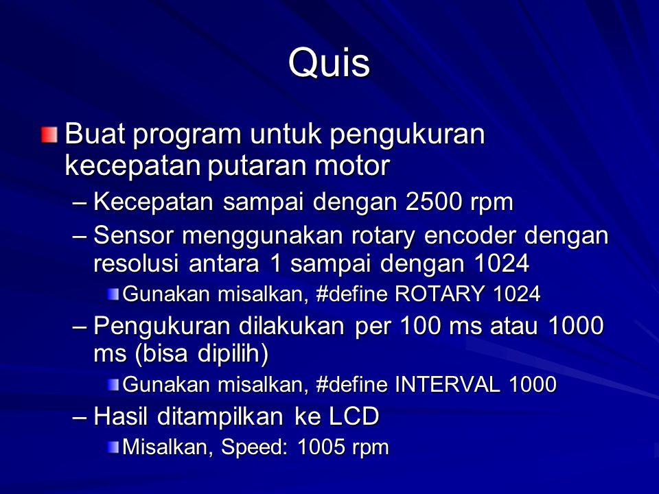 Quis Buat program untuk pengukuran kecepatan putaran motor –Kecepatan sampai dengan 2500 rpm –Sensor menggunakan rotary encoder dengan resolusi antara