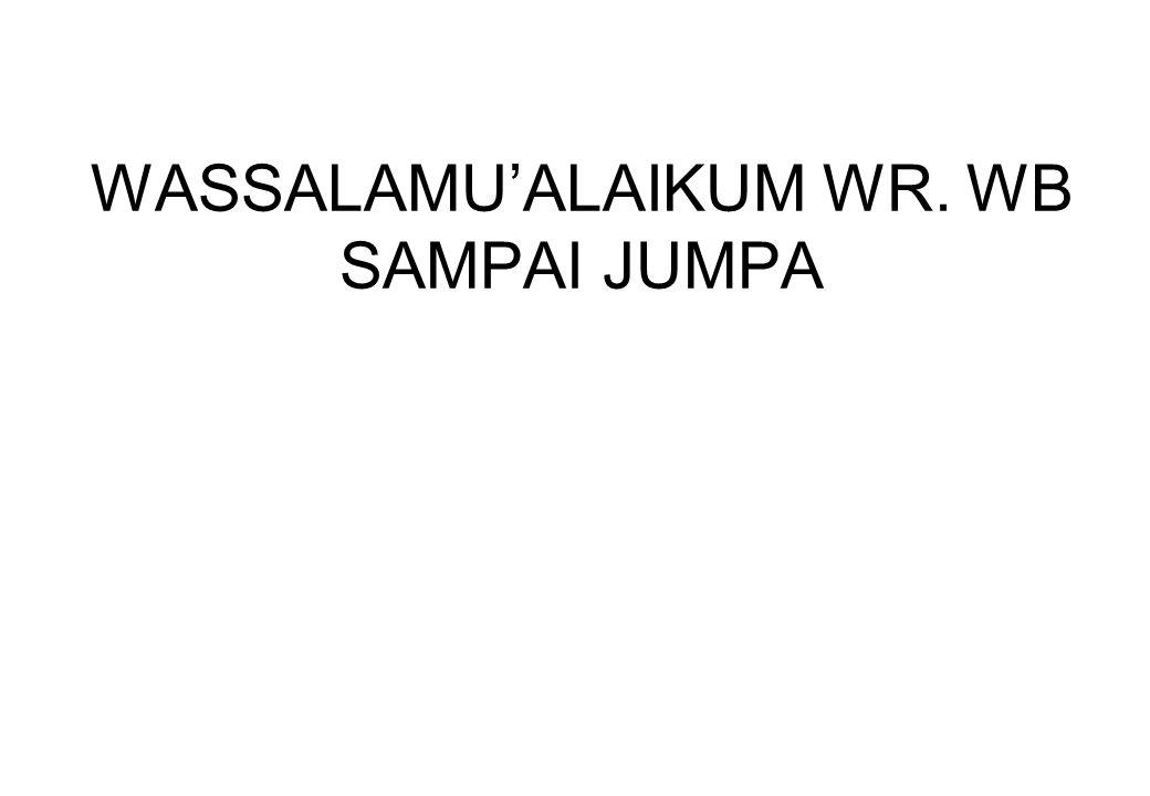 WASSALAMU'ALAIKUM WR. WB SAMPAI JUMPA