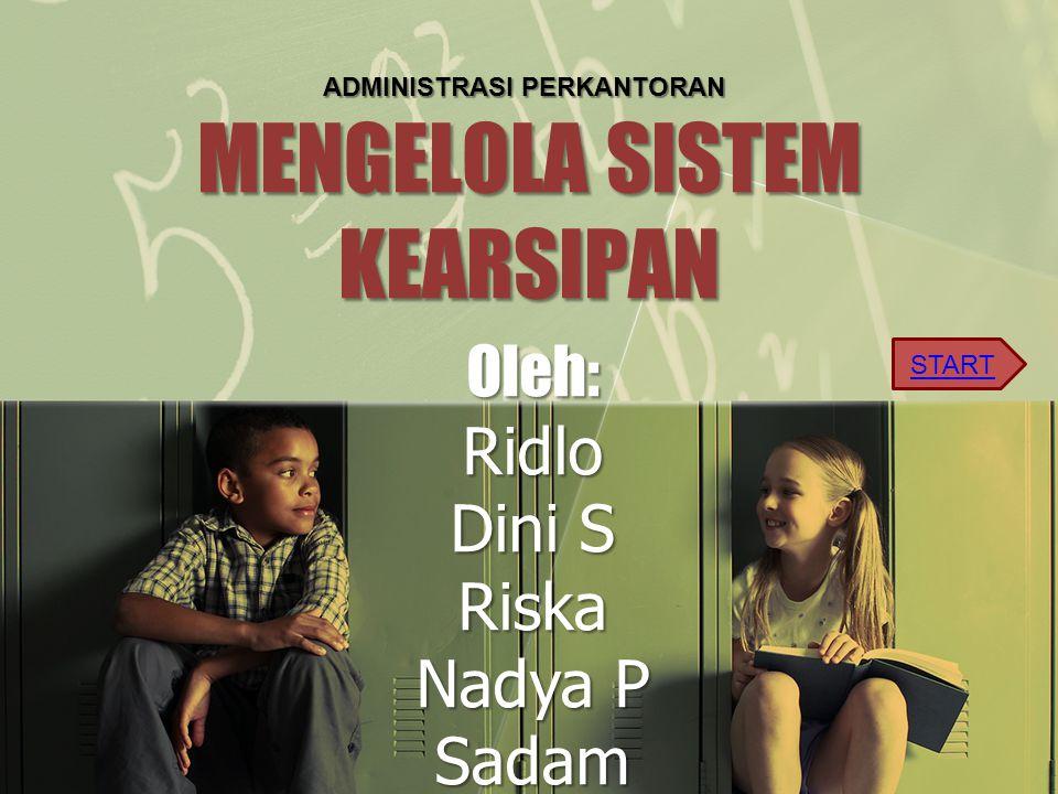 MENGELOLA SISTEM KEARSIPAN Oleh: Ridlo Dini S Riska Nadya P Sadam Ismail ADMINISTRASI PERKANTORAN START