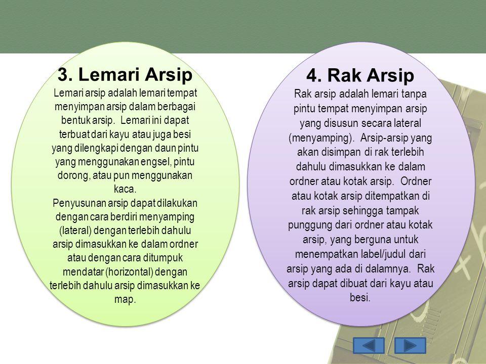 3.Lemari Arsip Lemari arsip adalah lemari tempat menyimpan arsip dalam berbagai bentuk arsip.