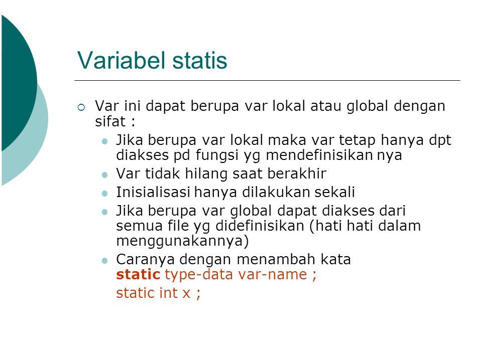 Variabel statis  Var ini dapat berupa var lokal atau global dengan sifat : Jika berupa var lokal maka var tetap hanya dpt diakses pd fungsi yg mendef