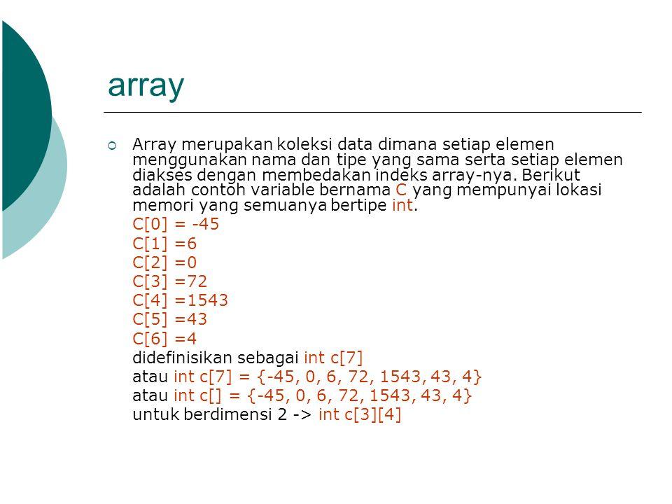 array  Array merupakan koleksi data dimana setiap elemen menggunakan nama dan tipe yang sama serta setiap elemen diakses dengan membedakan indeks arr