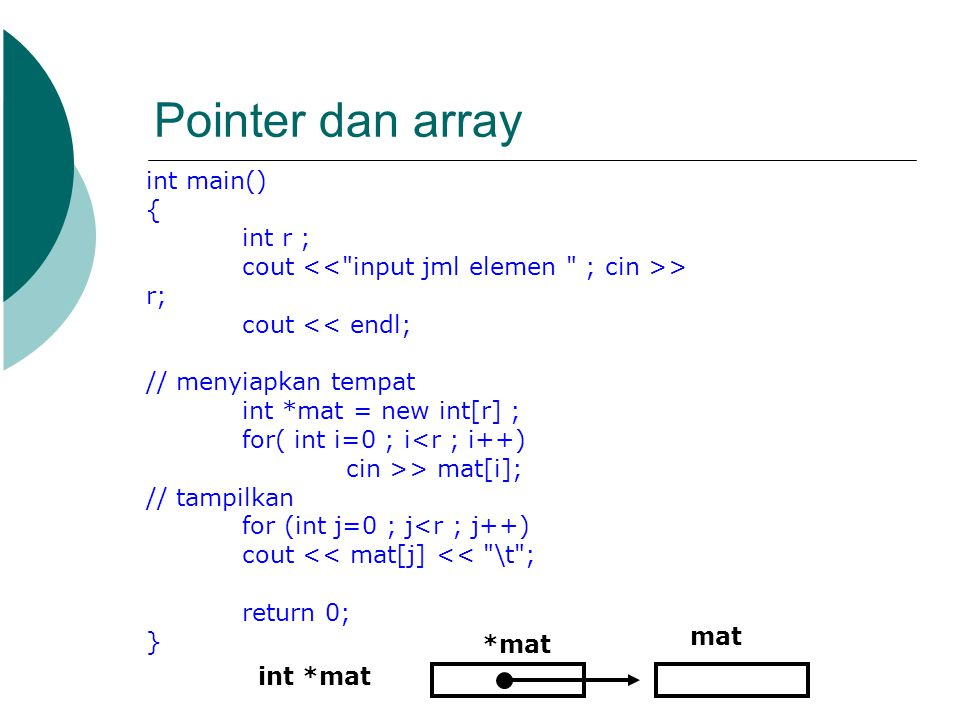 int main() { int r ; cout > r; cout << endl; // menyiapkan tempat int *mat = new int[r] ; for( int i=0 ; i<r ; i++) cin >> mat[i]; // tampilkan for (i