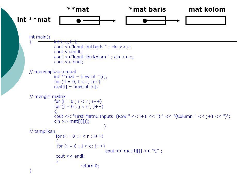 mat kolom*mat baris**mat int **mat int main() {int r, c, i, j; cout > r; cout <<endl; cout > c; cout << endl; // menyiapkan tempat int **mat = new int