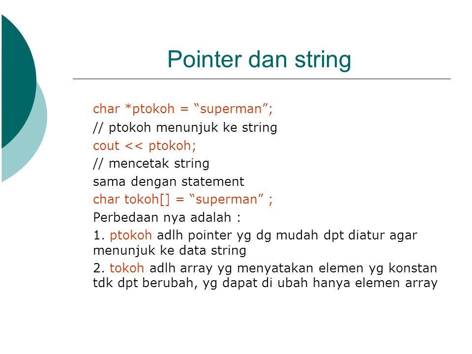 """Pointer dan string char *ptokoh = """"superman""""; // ptokoh menunjuk ke string cout << ptokoh; // mencetak string sama dengan statement char tokoh[] = """"su"""