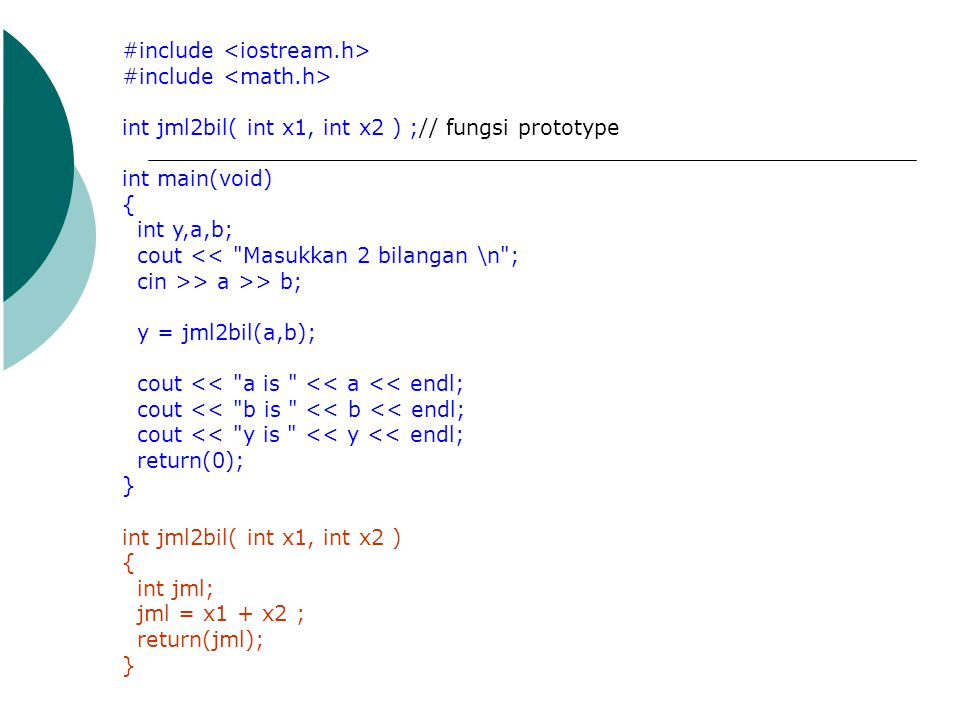 #include int jml2bil( int x1, int x2 ) ;// fungsi prototype int main(void) { int y,a,b; cout <<