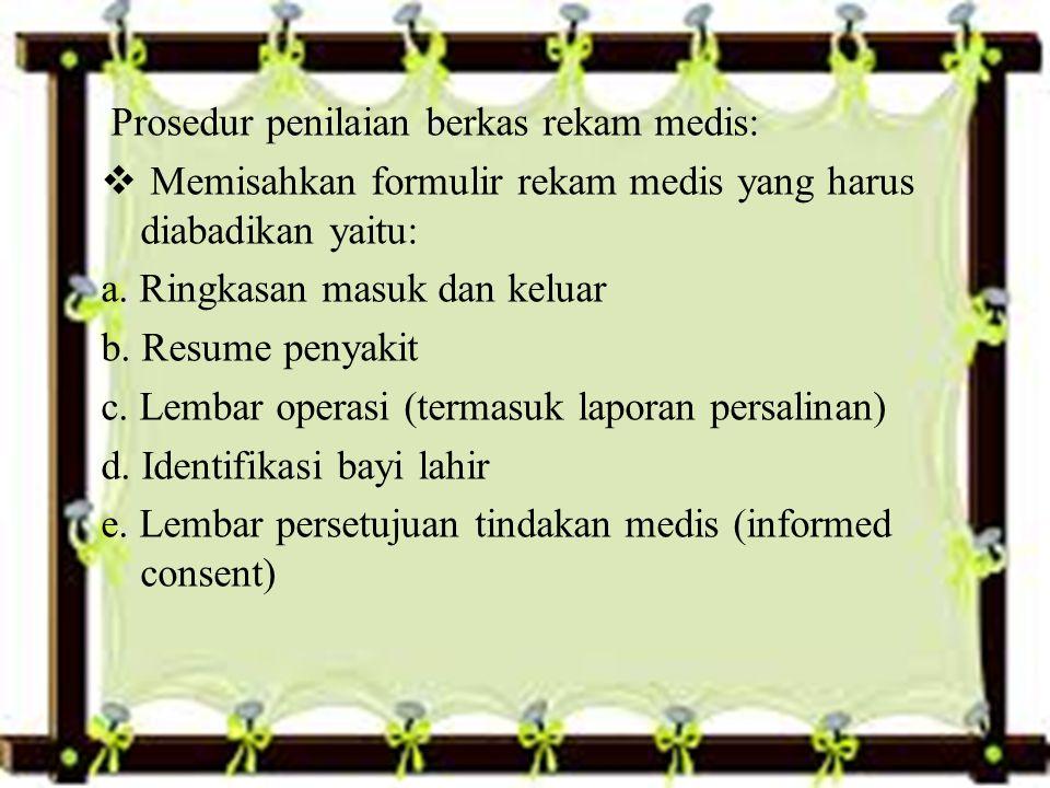 Prosedur penilaian berkas rekam medis:  Memisahkan formulir rekam medis yang harus diabadikan yaitu: a.