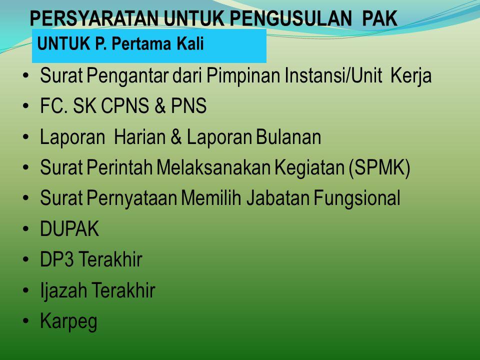 PERSYARATAN UNTUK PENGUSULAN PAK Surat Pengantar dari Pimpinan Instansi/Unit Kerja FC.