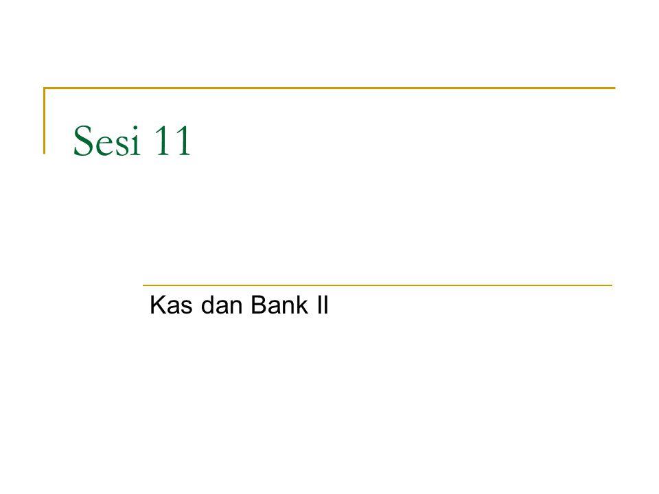 Sesi 11 Kas dan Bank II