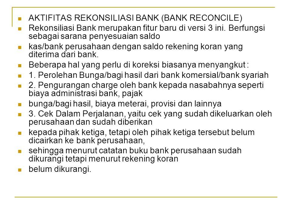 AKTIFITAS REKONSILIASI BANK (BANK RECONCILE) Rekonsiliasi Bank merupakan fitur baru di versi 3 ini. Berfungsi sebagai sarana penyesuaian saldo kas/ban