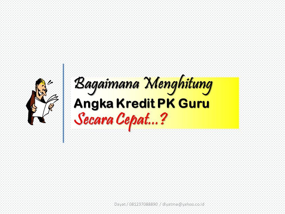 Bagaimana Menghitung Angka Kredit PK Guru Secara Cepat...? Dayat / 081237088890 / diyatma@yahoo.co.id