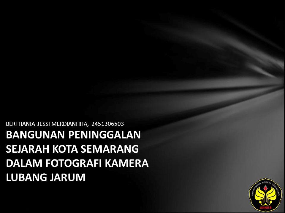 BERTHANIA JESSI MERDIANHITA, 2451306503 BANGUNAN PENINGGALAN SEJARAH KOTA SEMARANG DALAM FOTOGRAFI KAMERA LUBANG JARUM
