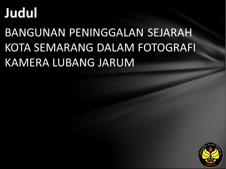 Judul BANGUNAN PENINGGALAN SEJARAH KOTA SEMARANG DALAM FOTOGRAFI KAMERA LUBANG JARUM