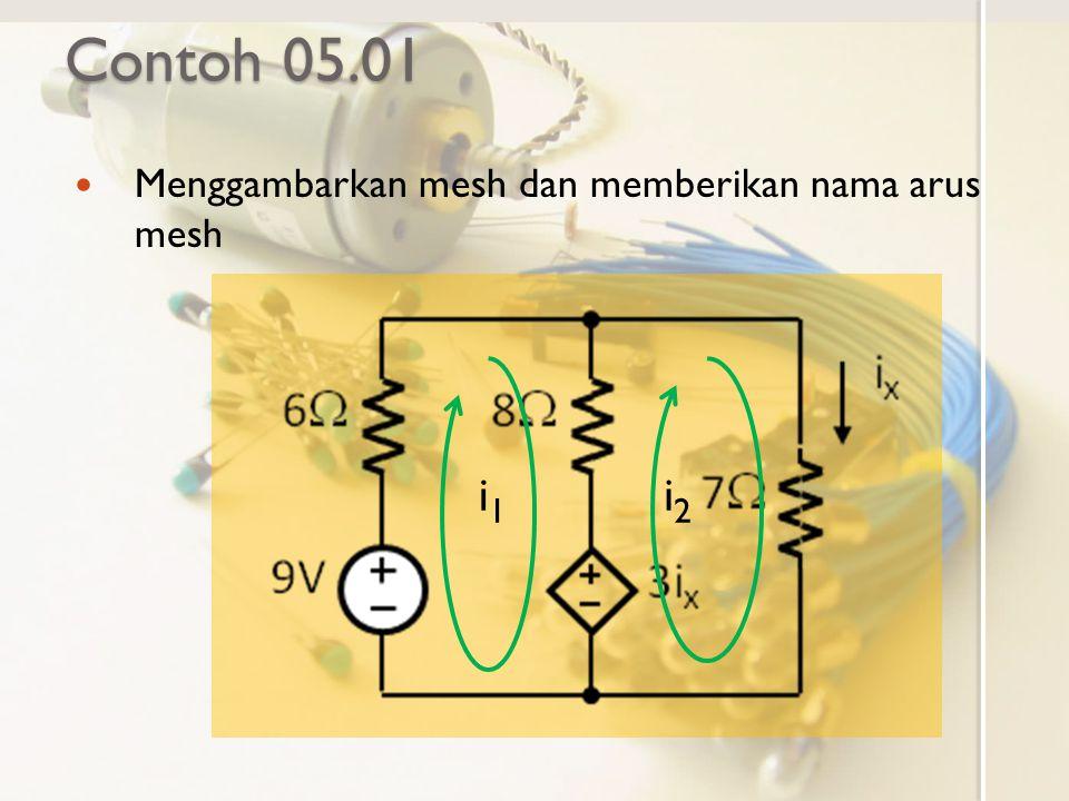 Contoh 05.01 Menggambarkan mesh dan memberikan nama arus mesh i1i1 i2i2