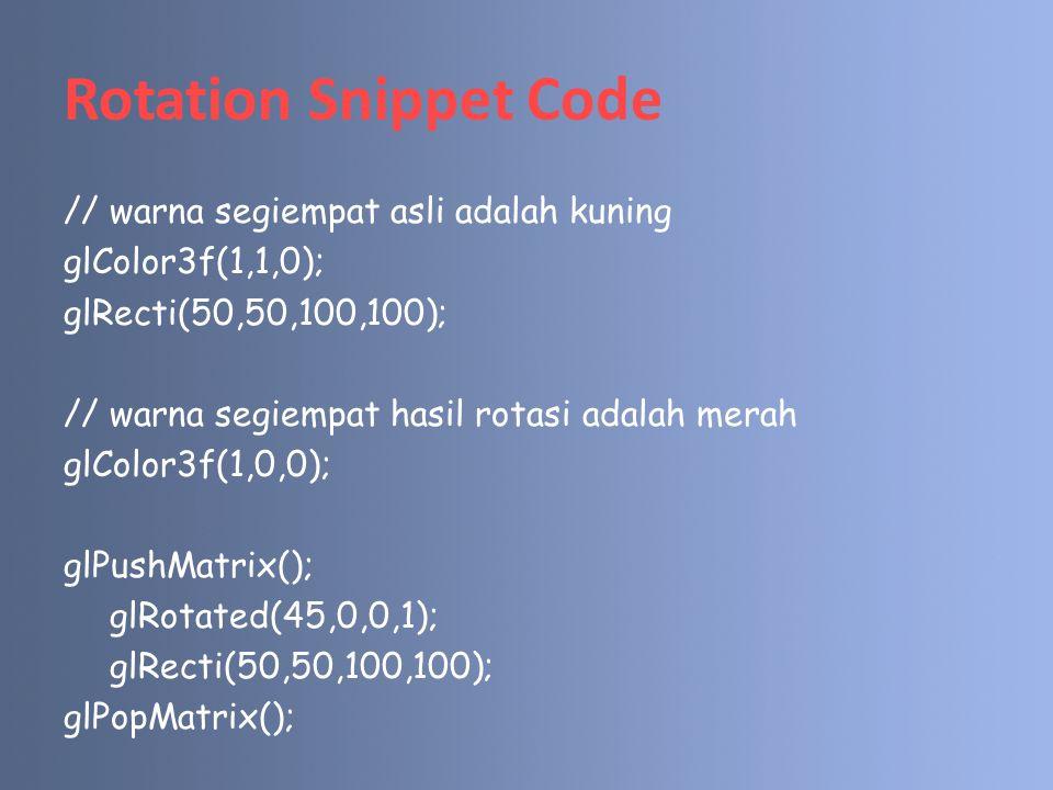 Shearing Snippet Code // Create T glBegin(GL_LINE_LOOP); for (i=0;i<8;i++) glVertex2i(original[0][i],original[1][i]); glEnd(); // Transformation Process for(i=0;i<8;i++) shearing[0][i]=(original[0][i])+(skalar*original[1][i]); shearing[1][i]=original[1][i]; // hasil transformasi dengan shearing glBegin(GL_LINE_LOOP); for (i=0;i<8;i++) glVertex2i(shearing[0][i],shearing[1][i]); glEnd();