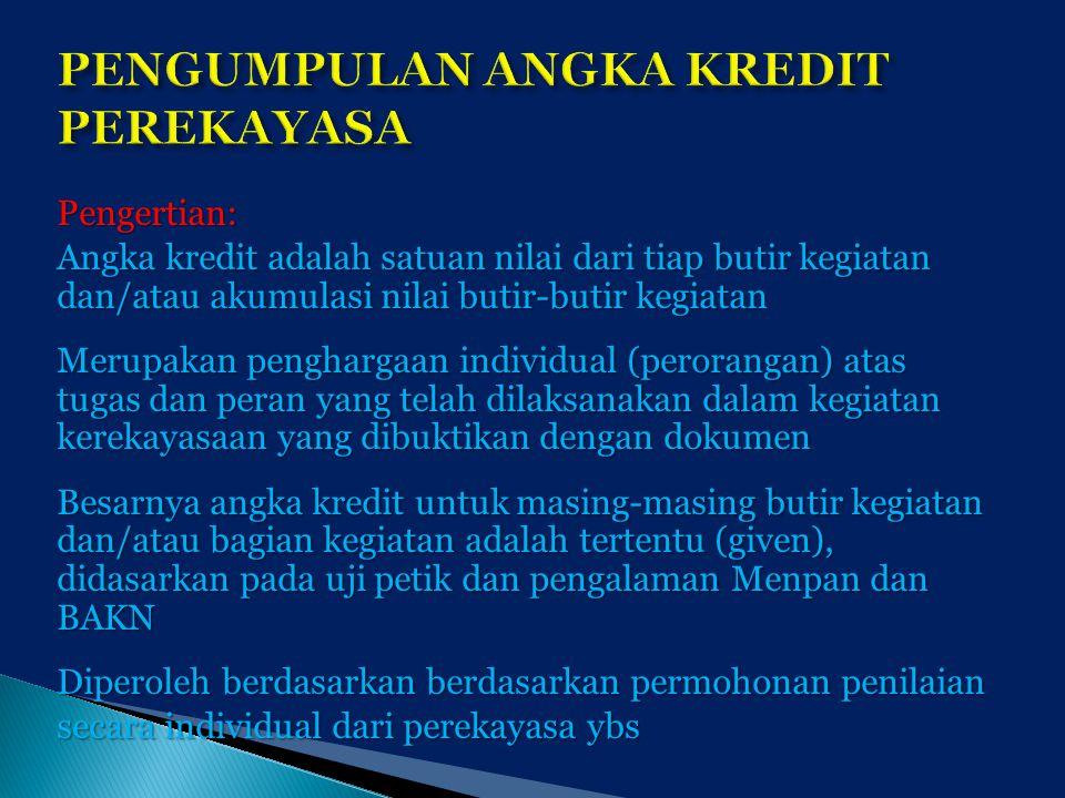 Pengertian: Angka kredit adalah satuan nilai dari tiap butir kegiatan dan/atau akumulasi nilai butir-butir kegiatan Merupakan penghargaan individual (