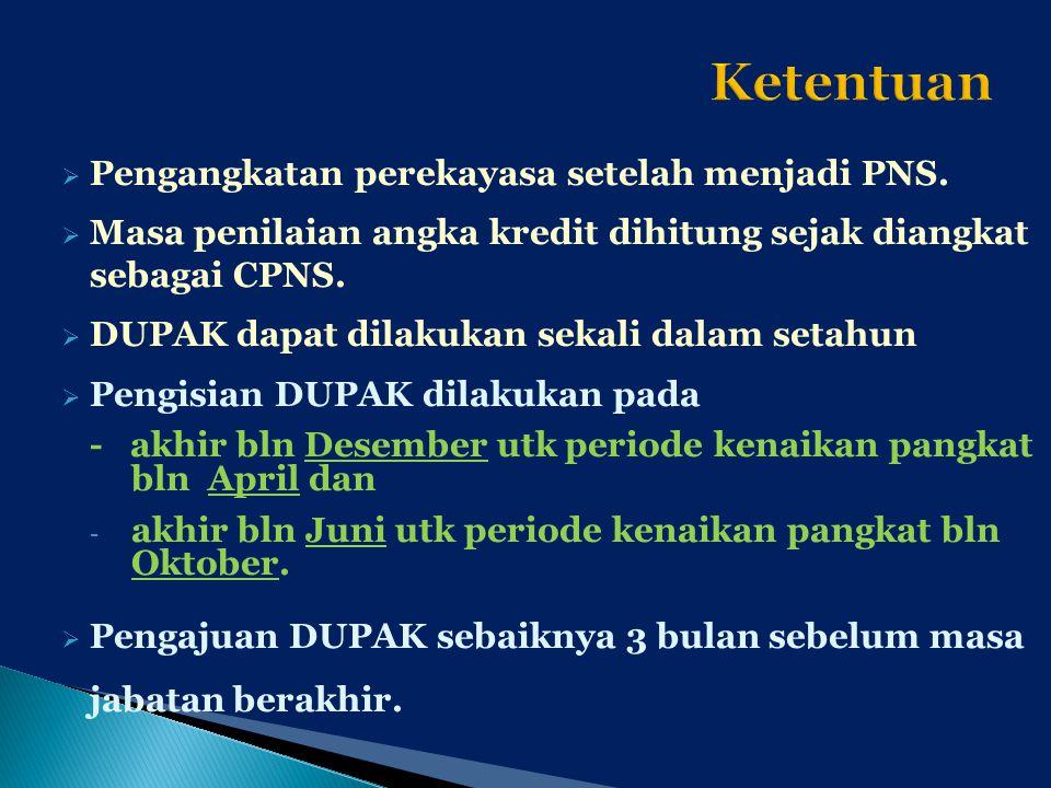  Pengangkatan perekayasa setelah menjadi PNS.  Masa penilaian angka kredit dihitung sejak diangkat sebagai CPNS.  DUPAK dapat dilakukan sekali dala