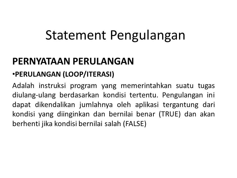 Statement Pengulangan PERNYATAAN PERULANGAN PERULANGAN (LOOP/ITERASI) Adalah instruksi program yang memerintahkan suatu tugas diulang-ulang berdasarka