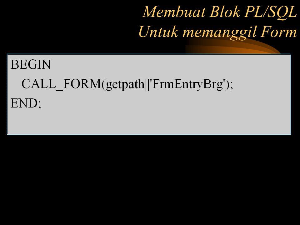 Membuat Blok PL/SQL Untuk memanggil Form