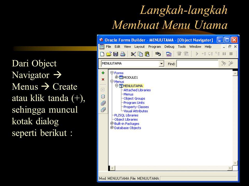 Langkah-langkah Membuat Menu Utama Dari Object Navigator  Menus  Create atau klik tanda (+), sehingga muncul kotak dialog seperti berikut :