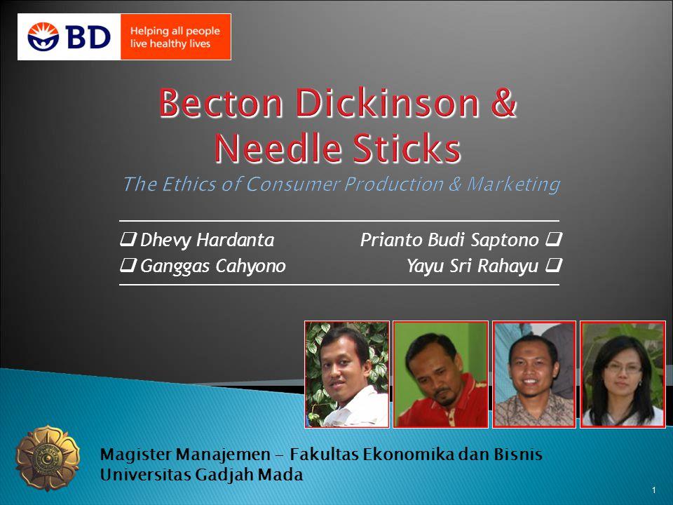 1 Becton Dickinson & Needle Sticks Becton Dickinson & Needle Sticks The Ethics of Consumer Production & Marketing  Dhevy Hardanta Prianto Budi Sapton