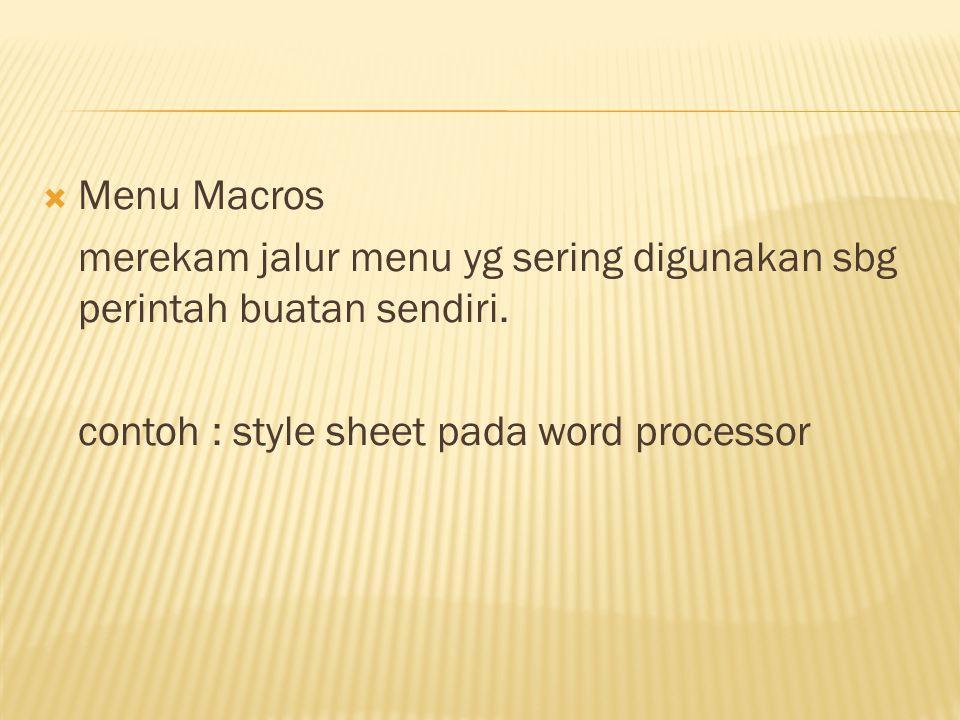  Menu Macros merekam jalur menu yg sering digunakan sbg perintah buatan sendiri. contoh : style sheet pada word processor
