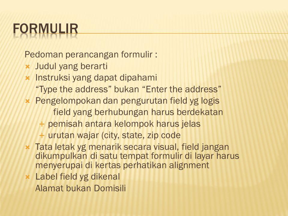 """Pedoman perancangan formulir :  Judul yang berarti  Instruksi yang dapat dipahami """"Type the address"""" bukan """"Enter the address""""  Pengelompokan dan p"""