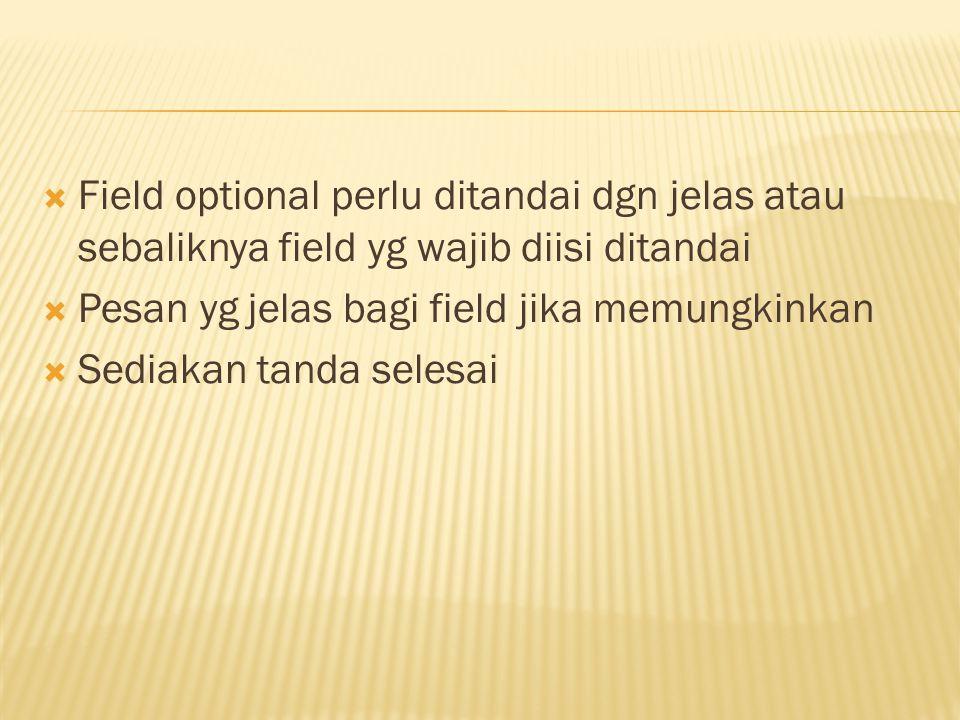  Field optional perlu ditandai dgn jelas atau sebaliknya field yg wajib diisi ditandai  Pesan yg jelas bagi field jika memungkinkan  Sediakan tanda