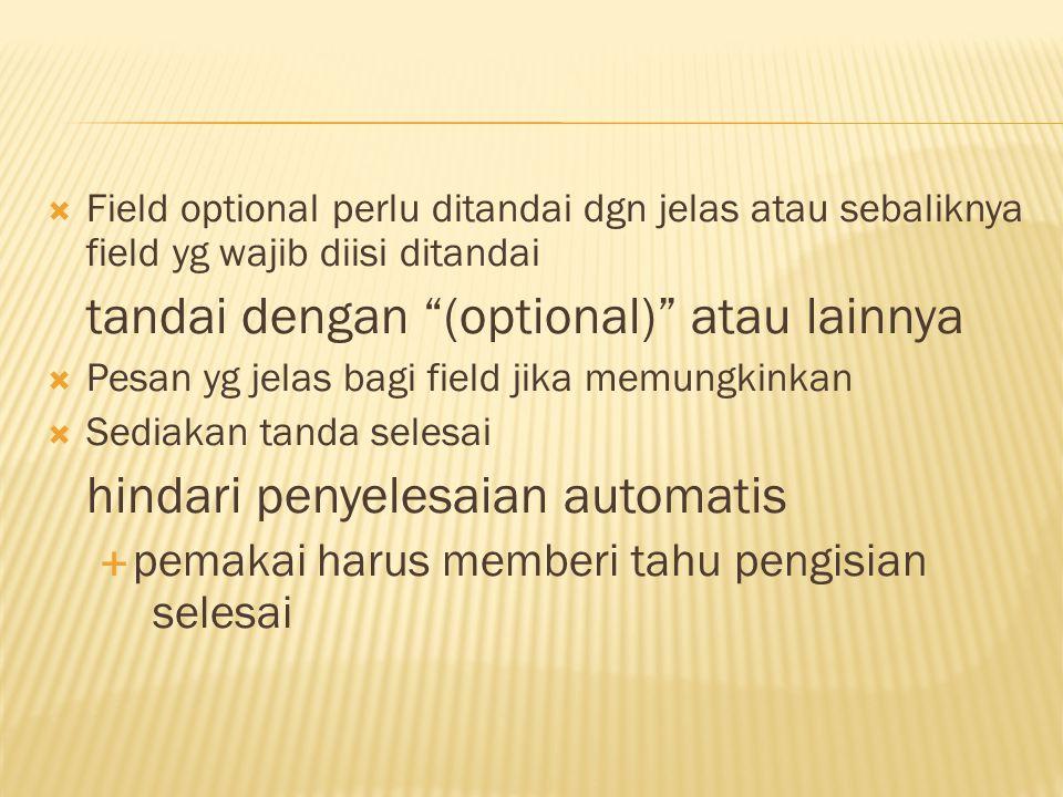 " Field optional perlu ditandai dgn jelas atau sebaliknya field yg wajib diisi ditandai tandai dengan ""(optional)"" atau lainnya  Pesan yg jelas bagi"