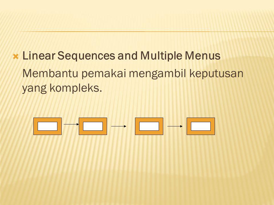  Linear Sequences and Multiple Menus Membantu pemakai mengambil keputusan yang kompleks.