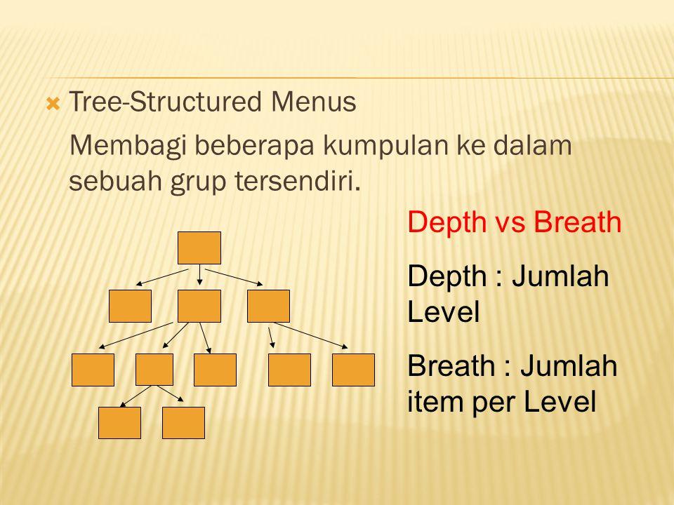  Tree-Structured Menus Membagi beberapa kumpulan ke dalam sebuah grup tersendiri. Depth vs Breath Depth : Jumlah Level Breath : Jumlah item per Level