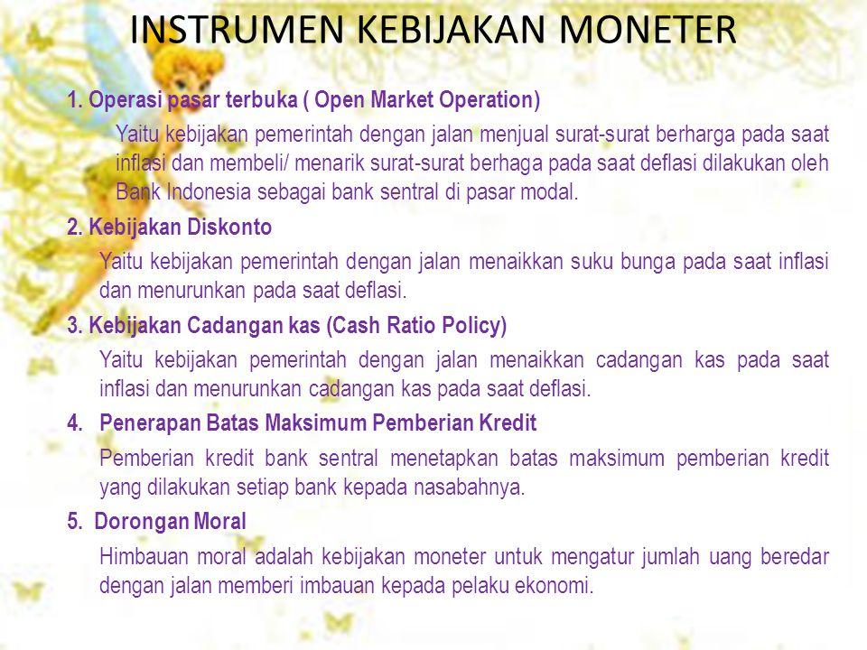 INSTRUMEN KEBIJAKAN MONETER 1. Operasi pasar terbuka ( Open Market Operation) Yaitu kebijakan pemerintah dengan jalan menjual surat-surat berharga pad