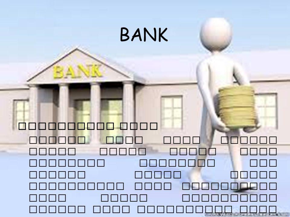 BANK Pengertian Bank Secara umum bank adalah suatu badan usaha yang memiliki wewenang dan fungsi untuk untuk menghimpun dana masyarakat umum untuk dis