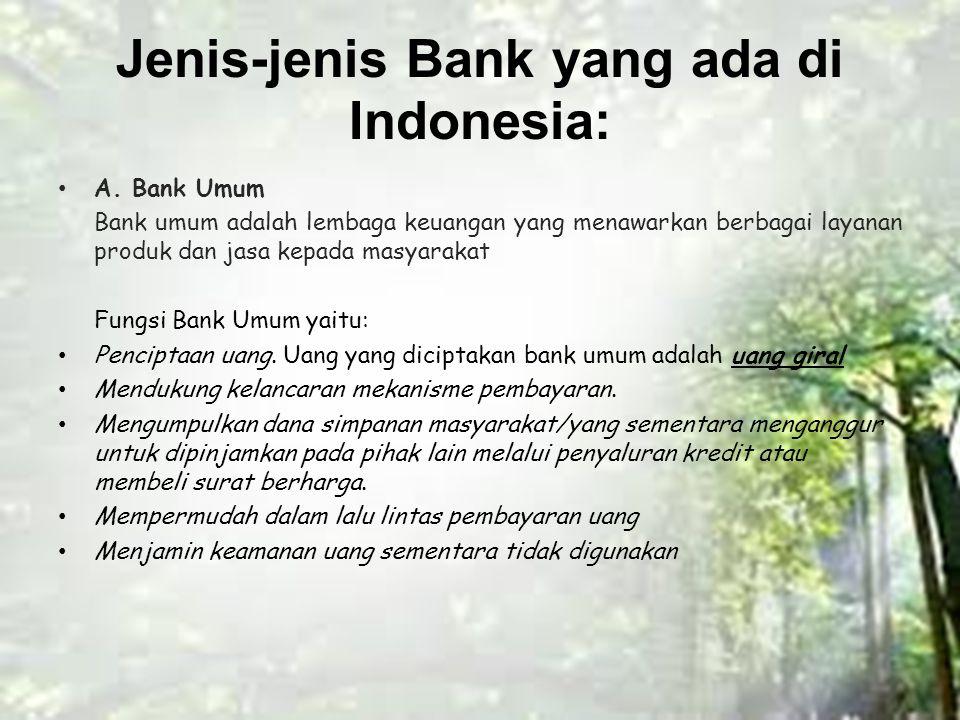 Jenis-jenis Bank yang ada di Indonesia: A. Bank Umum Bank umum adalah lembaga keuangan yang menawarkan berbagai layanan produk dan jasa kepada masyara