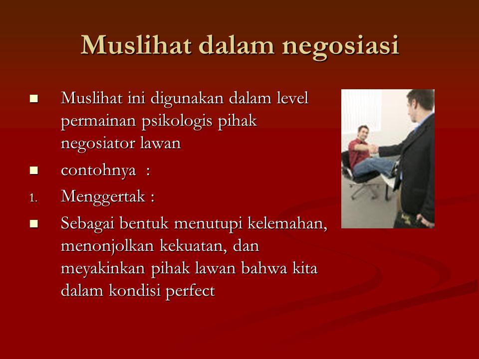 Muslihat dalam negosiasi Muslihat ini digunakan dalam level permainan psikologis pihak negosiator lawan Muslihat ini digunakan dalam level permainan psikologis pihak negosiator lawan contohnya : contohnya : 1.