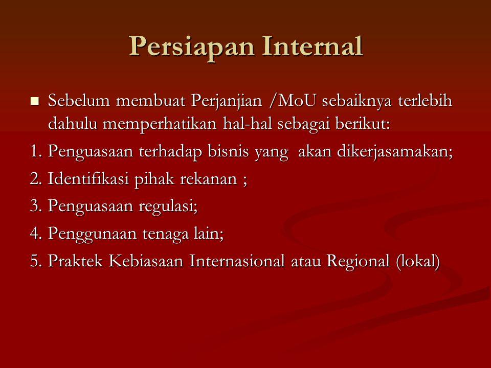 Persiapan Internal Sebelum membuat Perjanjian /MoU sebaiknya terlebih dahulu memperhatikan hal-hal sebagai berikut: Sebelum membuat Perjanjian /MoU sebaiknya terlebih dahulu memperhatikan hal-hal sebagai berikut: 1.