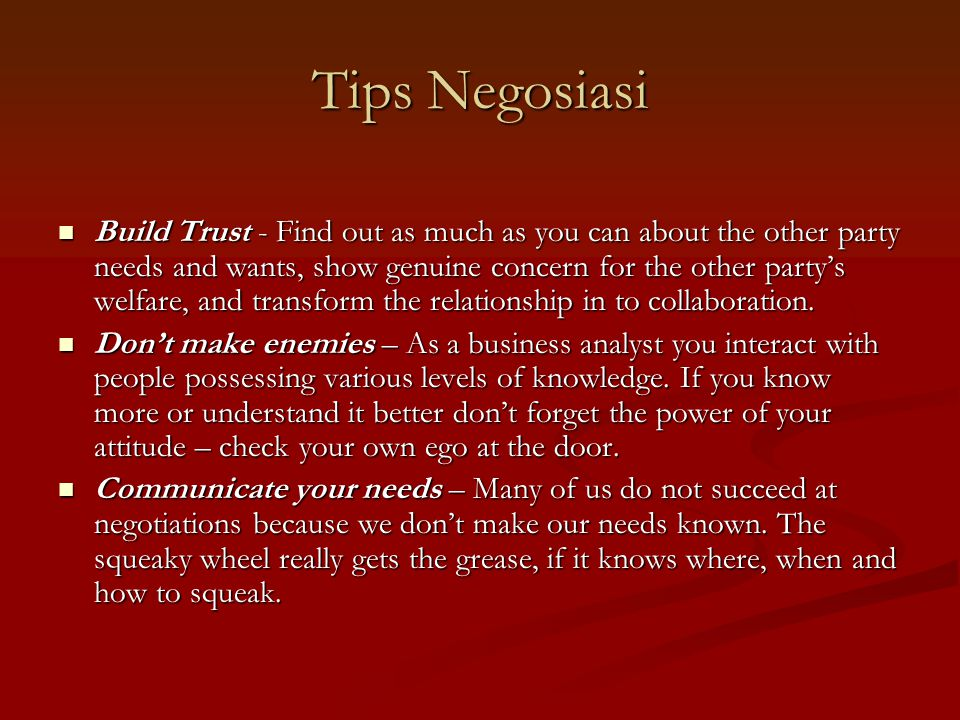 Tips Negosiasi Build Trust - Find out as much as you can about the other party needs and wants, show genuine concern for the other party's welfare, an