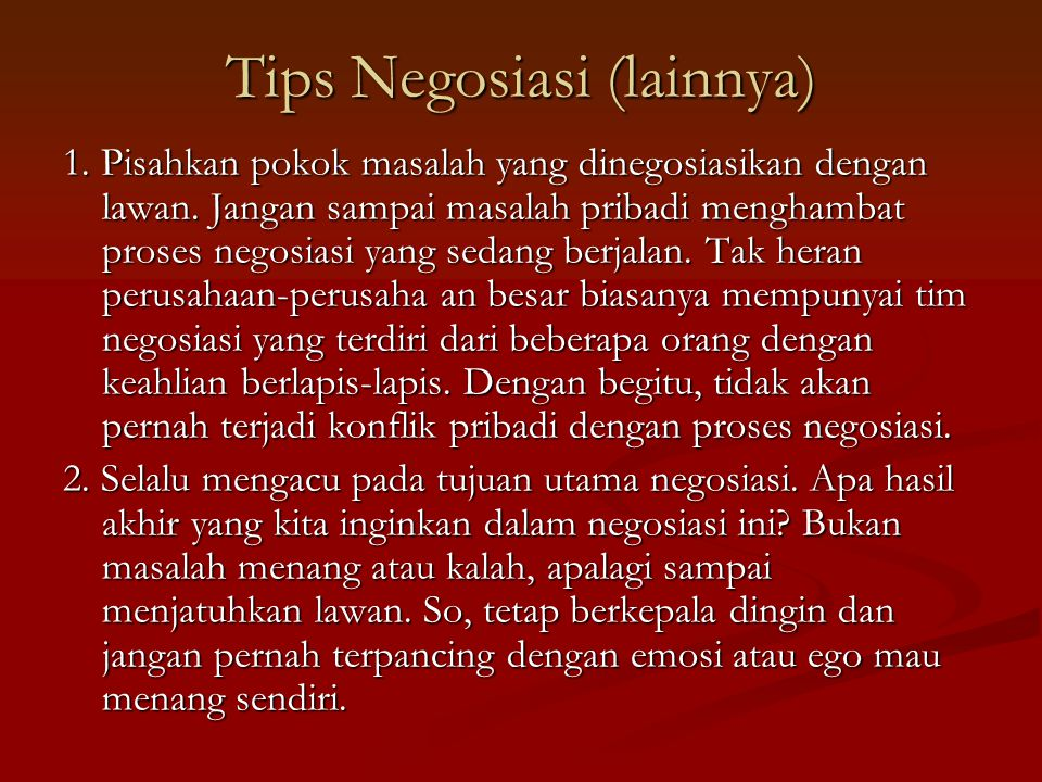 Tips Negosiasi (lainnya) 1.Pisahkan pokok masalah yang dinegosiasikan dengan lawan.
