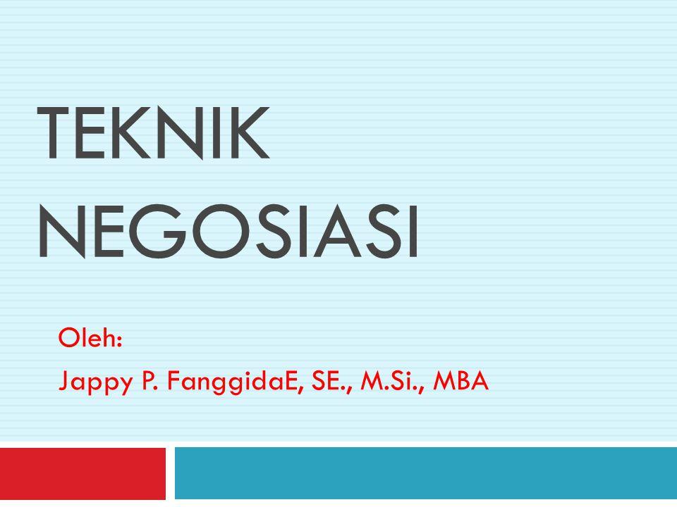 TEKNIK NEGOSIASI Oleh: Jappy P. FanggidaE, SE., M.Si., MBA