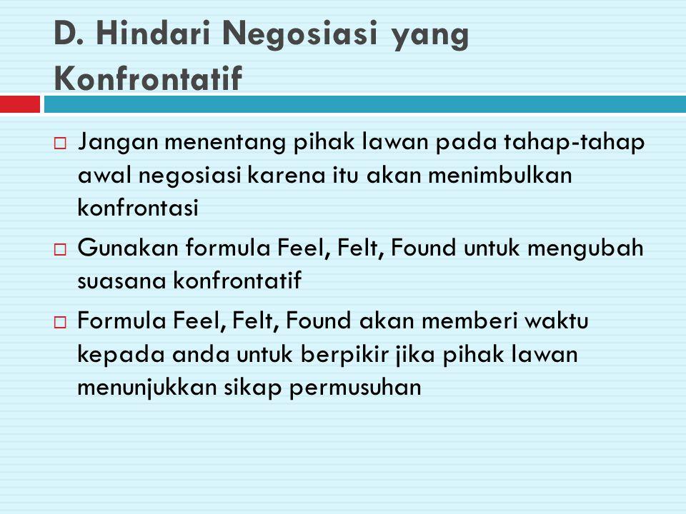 D. Hindari Negosiasi yang Konfrontatif  Jangan menentang pihak lawan pada tahap-tahap awal negosiasi karena itu akan menimbulkan konfrontasi  Gunaka