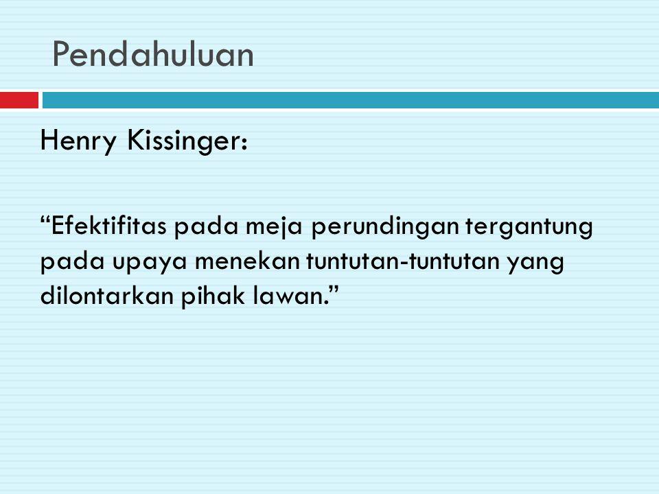 Pendahuluan Henry Kissinger: Efektifitas pada meja perundingan tergantung pada upaya menekan tuntutan-tuntutan yang dilontarkan pihak lawan.
