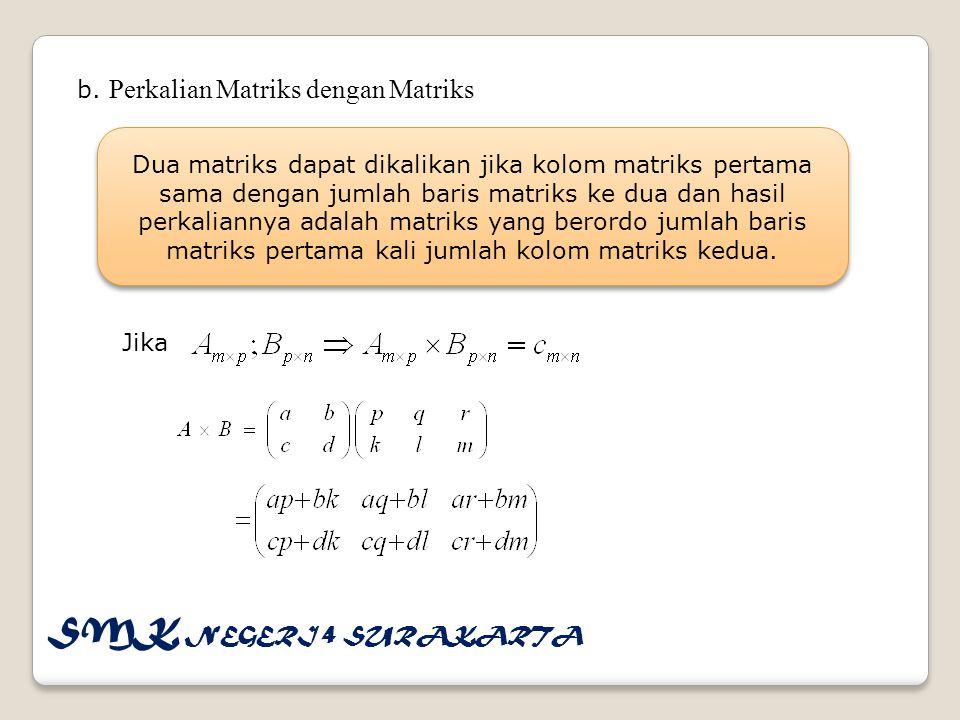 b. Perkalian Matriks dengan Matriks Dua matriks dapat dikalikan jika kolom matriks pertama sama dengan jumlah baris matriks ke dua dan hasil perkalian