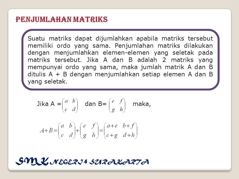 Penjumlahan Matriks Suatu matriks dapat dijumlahkan apabila matriks tersebut memiliki ordo yang sama.
