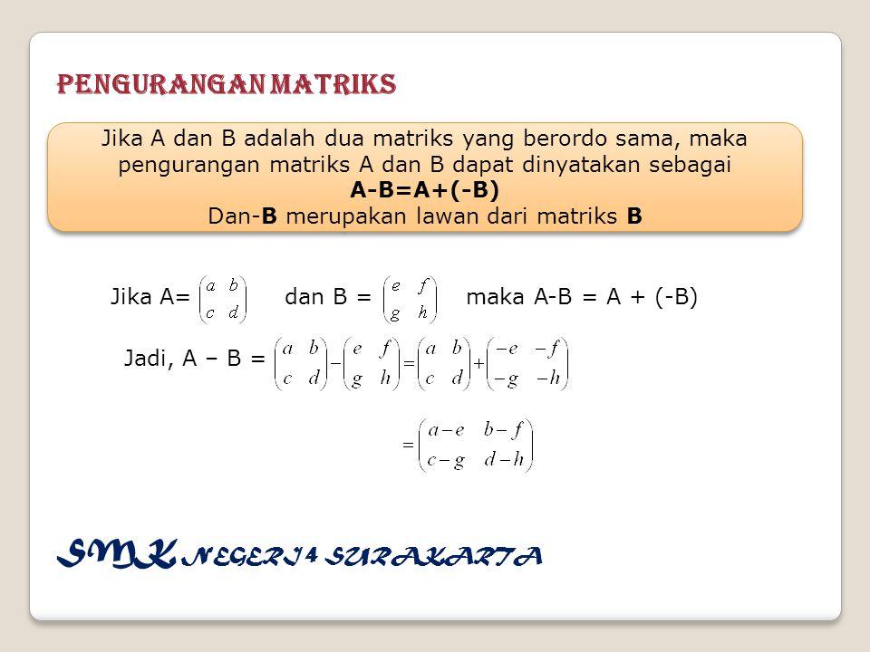 Contoh SOal 1. Jika A= dan B= maka tentukan nilai A-B ! Jawab : SMK NEGERI 4 SURAKARTA